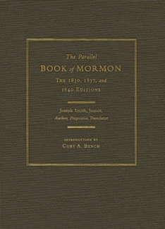 The Parallel Book of Mormon  The 1830, 1837, and 1840 Editions  The 1830, 1837, and 1840 Editions, Bench, Curt A. And Joseph Smith