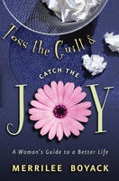 TOSS THE GUILT AND CATCH THE JOY -  A Woman's Guide to a Better Life, Boyack, Merrilee Browne