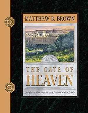 THE GATE OF HEAVEN -  Insights on the Doctrines and Symbols of the Temple, Brown, Matthew B.