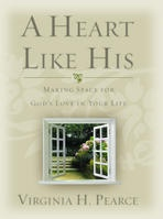 A HEART LIKE HIS - Making Space for God's Love in Your Life, Pearce, Virginia H.