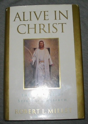 ALIVE IN CHRIST -  The Miracle of Spiritual Rebirth, Millet, Robert L.