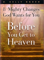 BEFORE YOU GET TO HEAVEN - 8 Mighty Changes God Wants for You, Ogden, D. Kelly