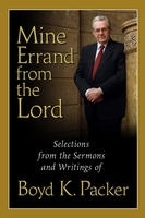 MINE ERRAND FROM THE LORD -  Quotations and Teachings from Boyd K. Packer, Packer, Boyd K.