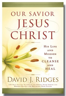 Our Savior, Jesus Christ -  His Life and Mission to Cleanse and Heal, Ridges, David J.