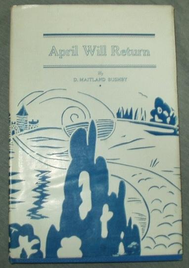 APRIL WILL RETURN, Bushby, Maitland D.