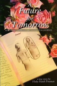 A Future for Tomorrow - Surviving Anorexia - My Spiritual Journey, Freeman, Haley Hatch