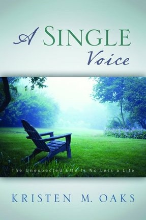 A SINGLE VOICE - The Unexpected Life is No Less a Life, Oaks, Kristen McMain
