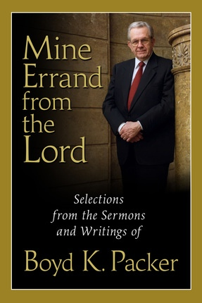 MINE ERRAND FROM THE LORD - Selections from the Sermons and Writings of Boyd K. Packer, Packer, Boyd K.