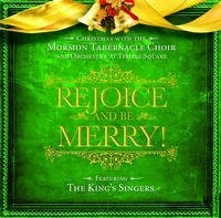 Rejoice and be Merry! - Christmas with the Mormon Tabernacle Choir Featuring the King's Singers, Mormon Tabernacle Choir