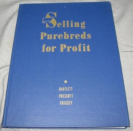 SELLING PUREBREDS FOR PROFIT, Bartlett, J. W. Theodore Prescott and Allen Crissey