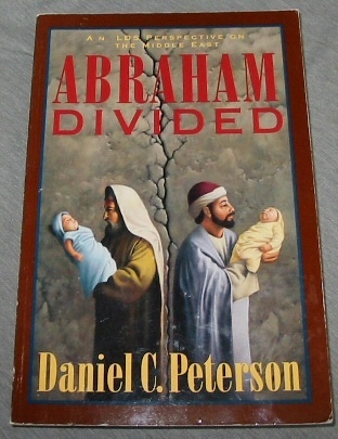 ABRAHAM DIVIDED -  An Lds Perspective on the Middle East, Peterson, Daniel C.
