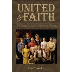 UNITED BY FAITH - The Joseph Sr. and Lucy Mack Smith Family, Walker, Kyle R.