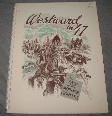 WESTWARD IN '47 (1847);  The Saga of the Mormon Pioneers, White, Nelson