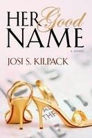HER GOOD NAME, Kilpack, Josi S.