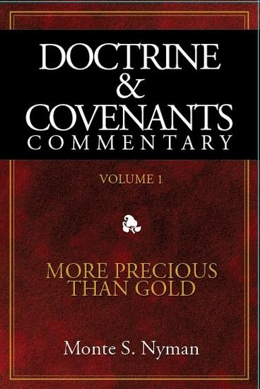 Doctrine and Covenants Commentary - Vol 1 - More Precious Than Gold, Nyman, Monte S