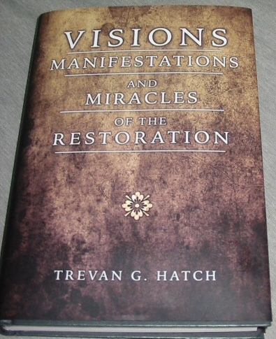 Visions, Manifestations & Miracles of the Restoration, Hatch, Trevan G.