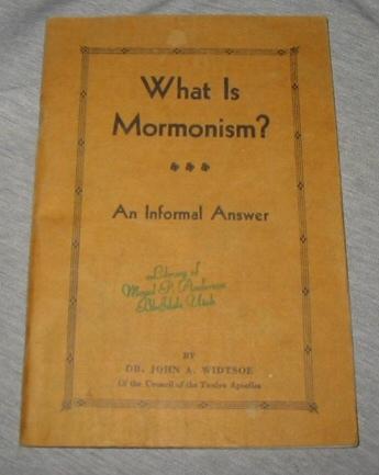 What is Mormonism? - An Informal Answer, Widtsoe, John A.