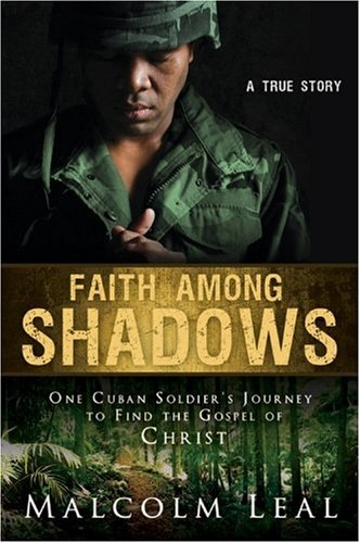 Image for Faith Among Shadows - One Cuban Soldier's Journey to Find the Gospel of Christ.