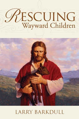 Image for Rescuing Wayward Children - When a Loved One Goes Astray