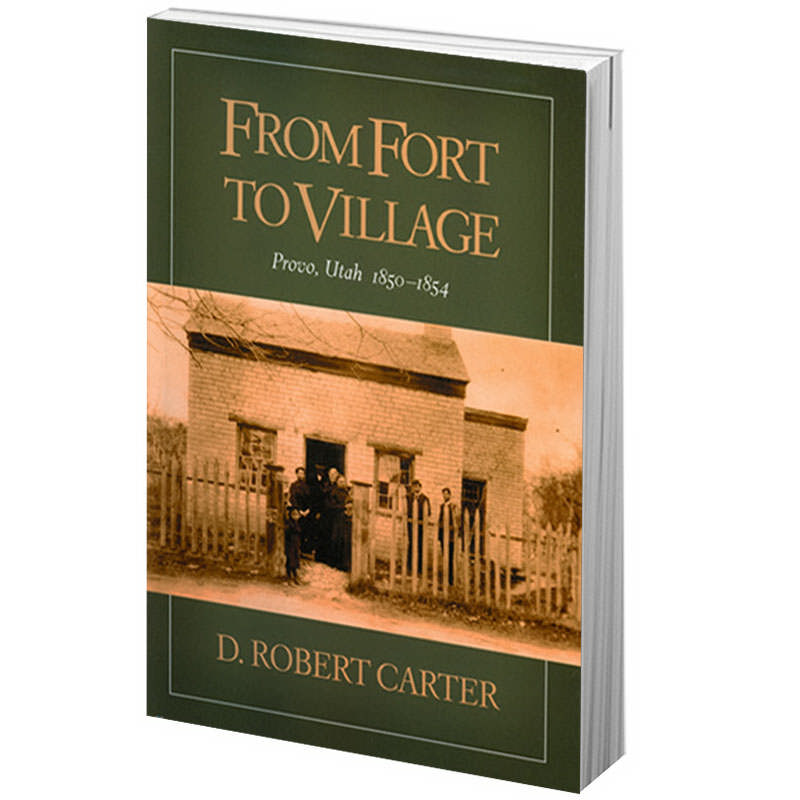From Fort to Village - Provo, Utah 1850-1854, Carter, D. Robert