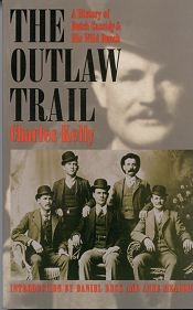 The Outlaw Trail - The Srory of Butch Cassidy and the Wild Bunch, Kelly, Charles; Meadows, Anne & Dan Buck