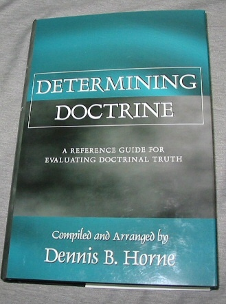 Determining Doctrine -  A Reference Guide for Evaluating Doctrinal Truth, Horne, Dennis B.