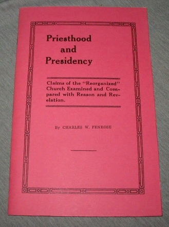"""Priesthood and Presidency - Claims of the """"Reorganized"""" Church Examined and Compared with Reason and Revelation., Penrose, Charles W."""