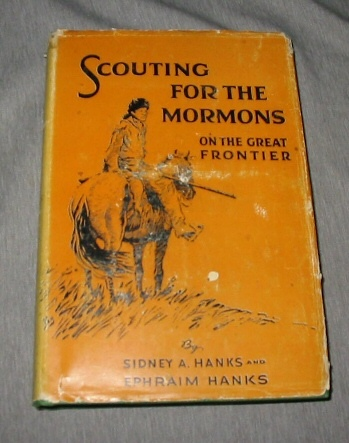 Scouting for the Mormons on the Great Frontier, Hanks, Sidney Alvarus & Ephraim K. Hanks