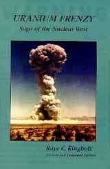 Uranium Frenzy -  Saga of the Nuclear West, Ringholz, Raye