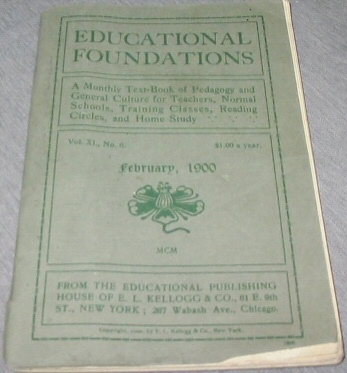 Educational Foundations - A Monthly Text-Book of Pedagogy and General Culture for Teachers, Normal Schools, Training Classes, Reading Circles, and Home Study., Multiple Authors