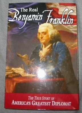 Image for The Real Benjamin Franklin - The True Story of America's Greatest Diplomat