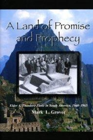 A Land of Promise and Prophecy - Elder A. Theodore Tuttle in South America, 1960 - 1965, Grover, Mark L.