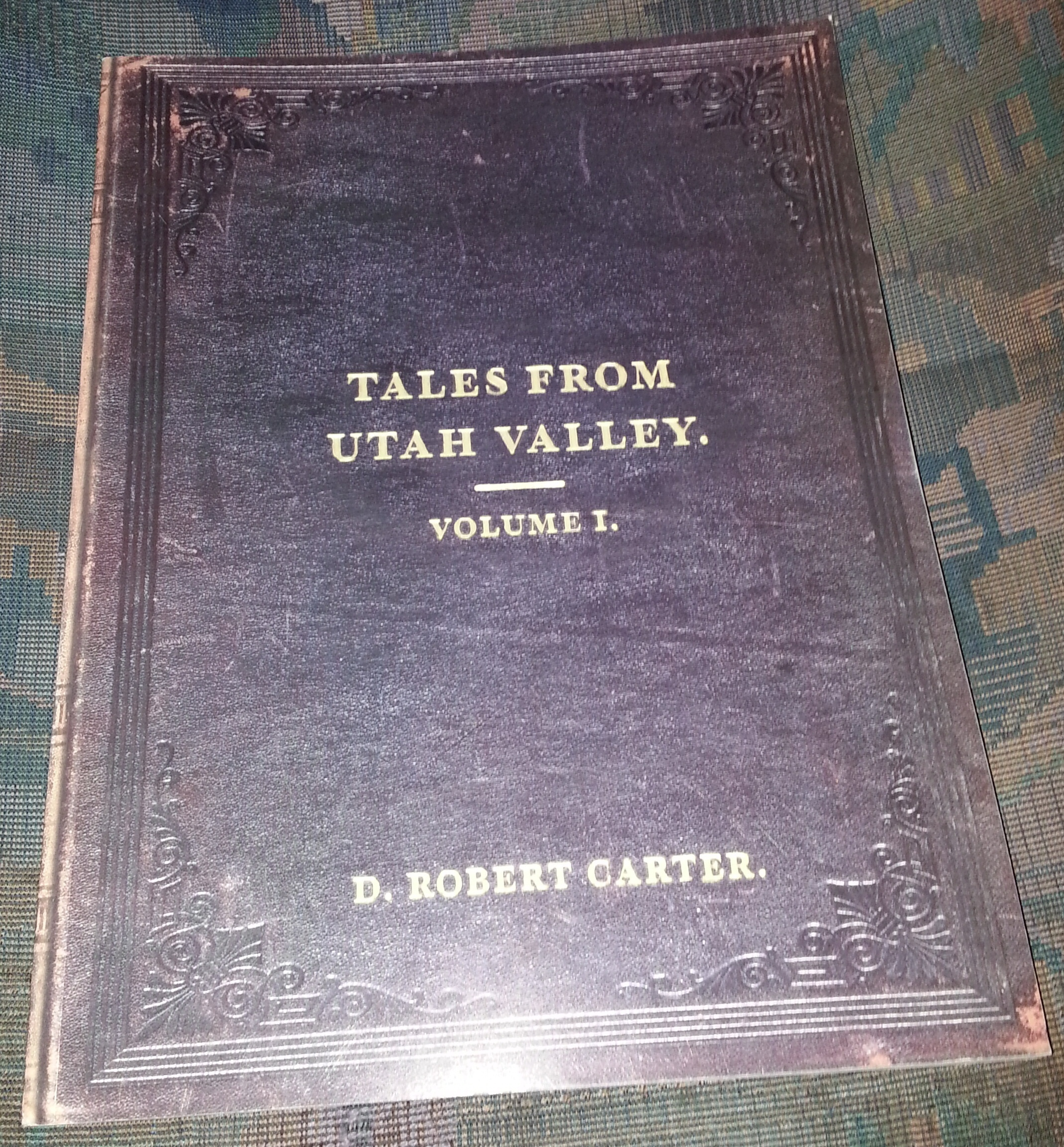 Tales from Utah Valley, Volume I ( 1 ) Spellbinding and Sometimes Strange Selections from the Daily Herald's History Page, Carter, D. Robert