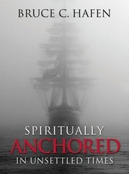 Spiritually Anchored in Unsettled Times, Hafen, Bruce C.