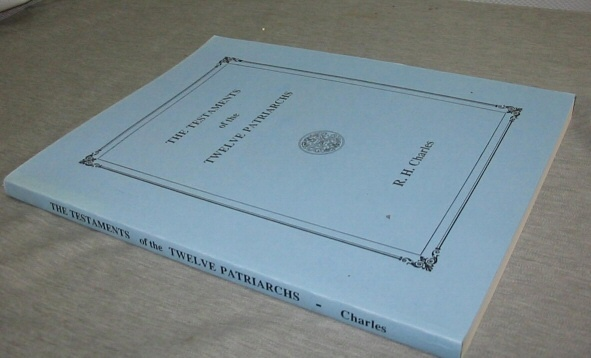 The Testaments of the Twelve Patriarchs, Charles, R. H.