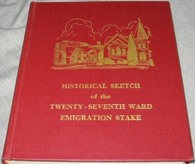 Historical Sketch of the Twenty-Seventh Ward, Emigration Stake - Historical Record 1902-1970, Stake, Emigration
