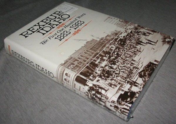 REXBURG, IDAHO - THE FIRST ONE HUNDRED YEARS, 1883-1983, Crowder, David Lester