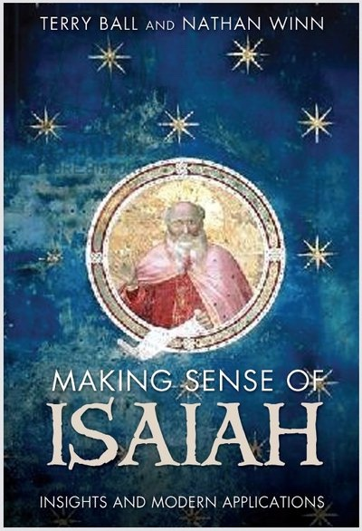 Making Sense of Isaiah - Insights and Modern Application, Ball, Terry and Winn, Nathan