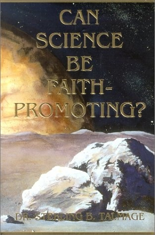 Can Science Be Faith-Promoting?, Talmage, Sterling B.