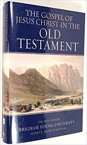 The Gospel of Jesus Christ in the Old Testament -  The 38th Annual Brigham Young University Sidney B. Sperry Symposium, Sperry Symposium
