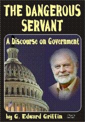 The Dangerous Servant - A Discourse on Government by G. Edward Griffin, Griffin, G. Edward