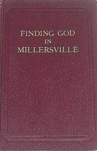 FINDING GOD IN MILLERSVILLE (BY SPECIAL PERMISSION OF THE AMERICAN MAGAZINE), Grant, Heber J.