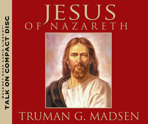 Jesus of Nazareth - Audio CD, Madsen, Truman G.