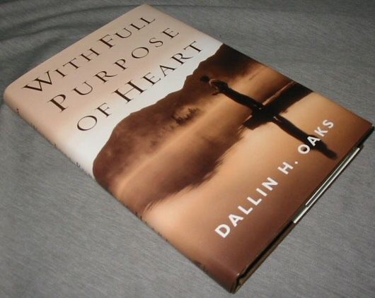 WITH FULL PURPOSE OF HEART -  Collection of Messages by Dallin H. Oaks, Oaks, Dallin H.