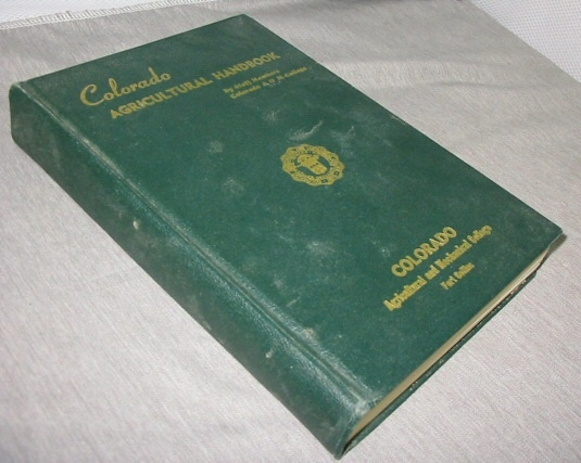 COLORADO AGRICULTURAL HANDBOOK, COLLEGE, BY STAFF MEMBERS OF COLORADO A & M