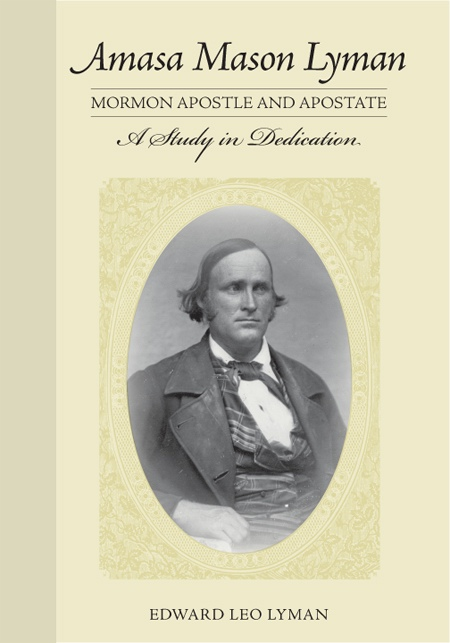 Amasa Mason Lyman, Mormon Apostle and Apostate -  A Study in Dedication, Lyman, Edward Leo