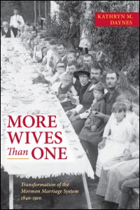 More Wives Than One -  Transformation of the Mormon Marriage System, 1840-1910, Daynes, Kathryn M