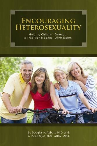 Encouraging Heterosexuality - Helping Children Develop a Traditional Sexual Orientation, Byrd , A. Dean and Abbott, Douglas A.