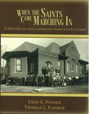 When the Saints Came Marching in - A History of the Latter-Day Saints in St. Louis, Woods , Fred and Farmer, Thomas