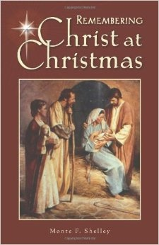 Remembering Christ At Christmas, Shelley, Monte F.